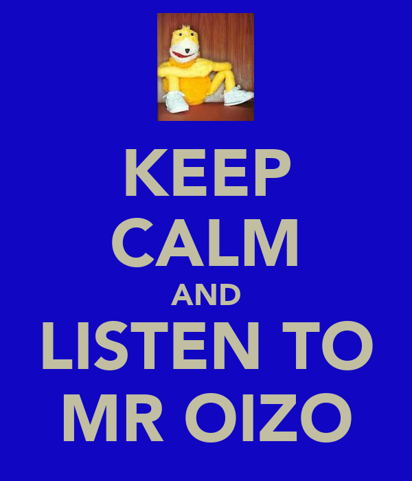 KEEP CALM AND LISTEN TO MR OIZO