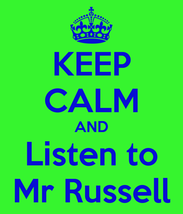 KEEP CALM AND Listen to Mr Russell