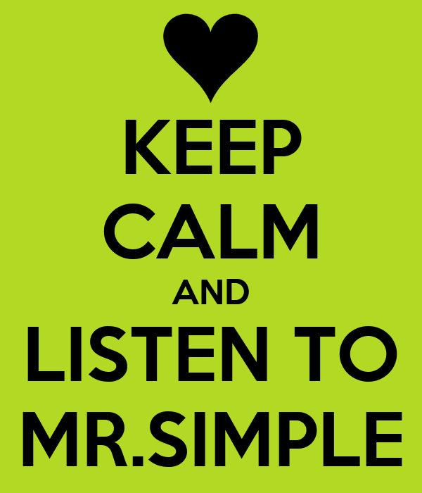 KEEP CALM AND LISTEN TO MR.SIMPLE