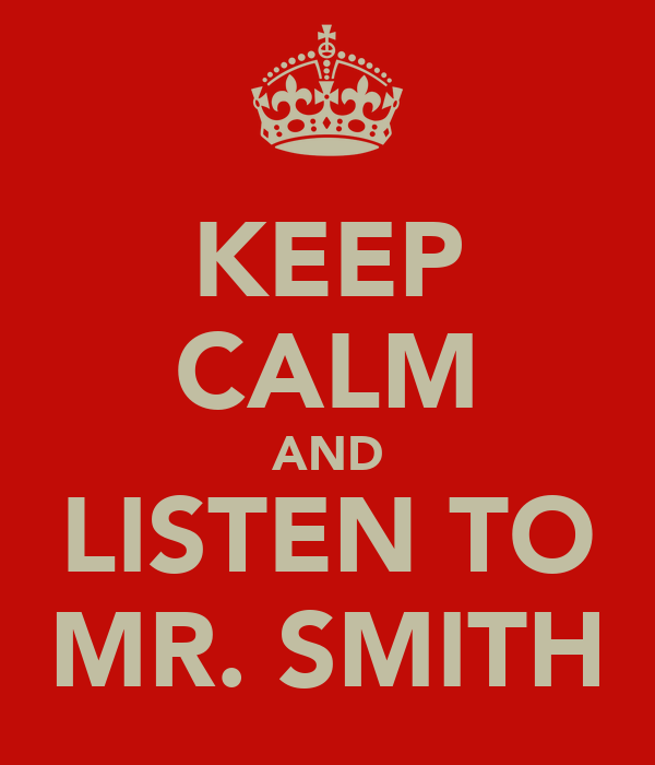KEEP CALM AND LISTEN TO MR. SMITH