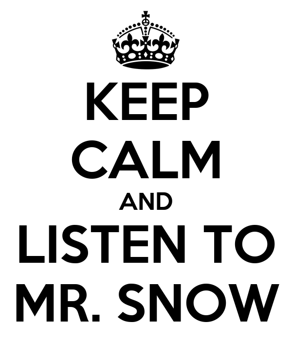 KEEP CALM AND LISTEN TO MR. SNOW
