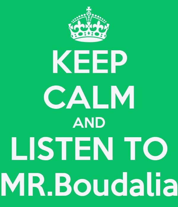KEEP CALM AND LISTEN TO MR.Boudalia