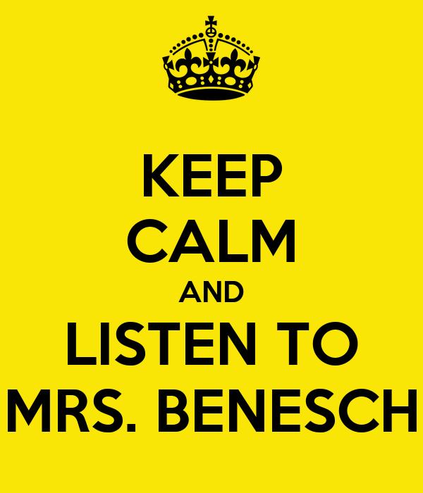 KEEP CALM AND LISTEN TO MRS. BENESCH