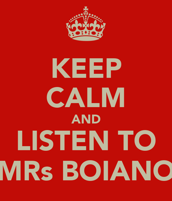 KEEP CALM AND LISTEN TO MRs BOIANO