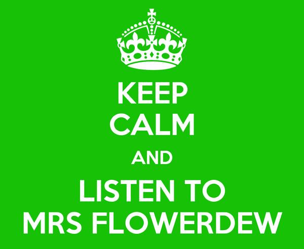 KEEP CALM AND LISTEN TO MRS FLOWERDEW