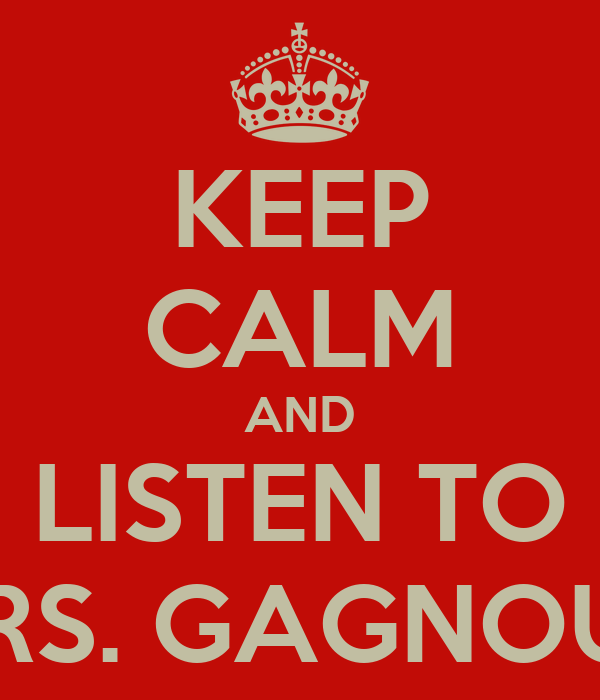KEEP CALM AND LISTEN TO MRS. GAGNOUX