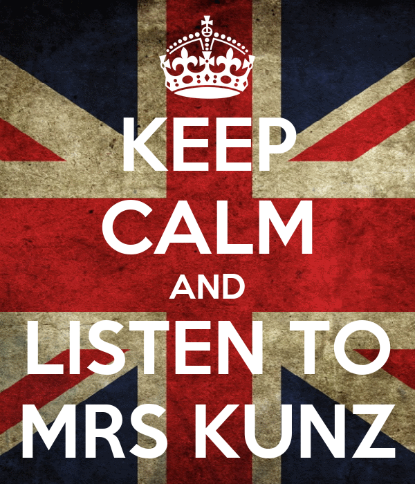 KEEP CALM AND LISTEN TO MRS KUNZ