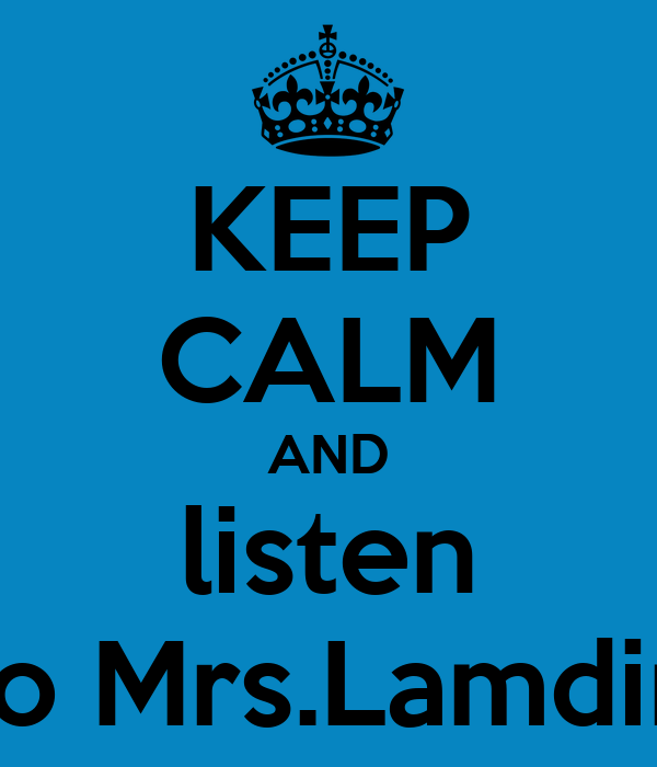 KEEP CALM AND listen to Mrs.Lamdin