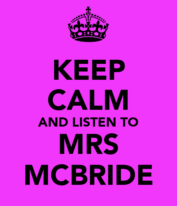 KEEP CALM AND LISTEN TO MRS MCBRIDE