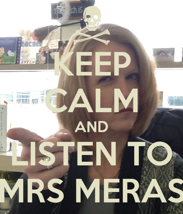 KEEP CALM AND LISTEN TO MRS MERAS