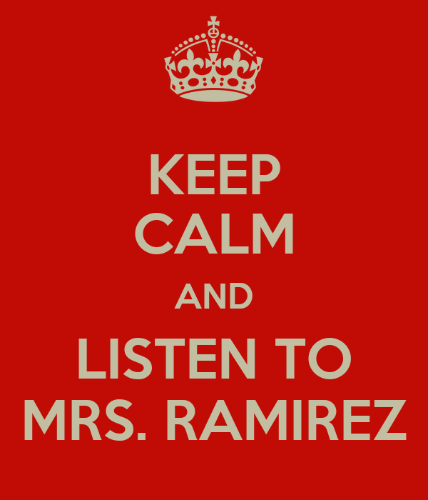 KEEP CALM AND LISTEN TO MRS. RAMIREZ