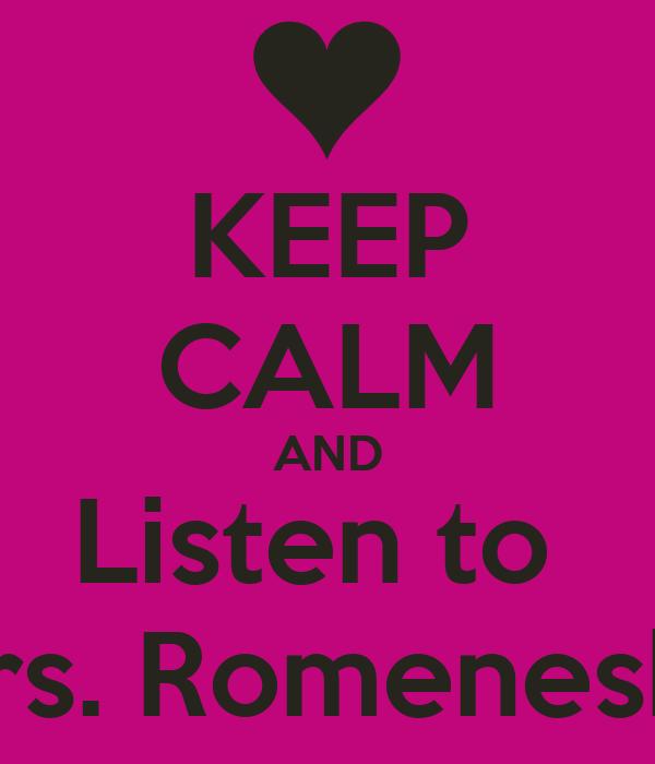 KEEP CALM AND Listen to  Mrs. Romenesko