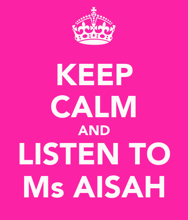 KEEP CALM AND LISTEN TO Ms AISAH
