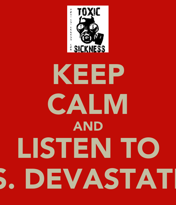 KEEP CALM AND LISTEN TO MS. DEVASTATED