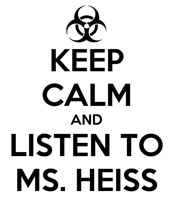 KEEP CALM AND LISTEN TO MS. HEISS