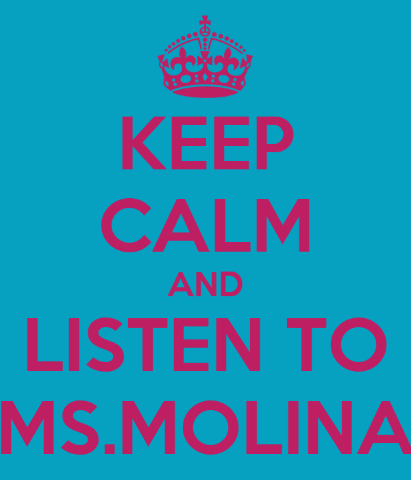 KEEP CALM AND LISTEN TO MS.MOLINA