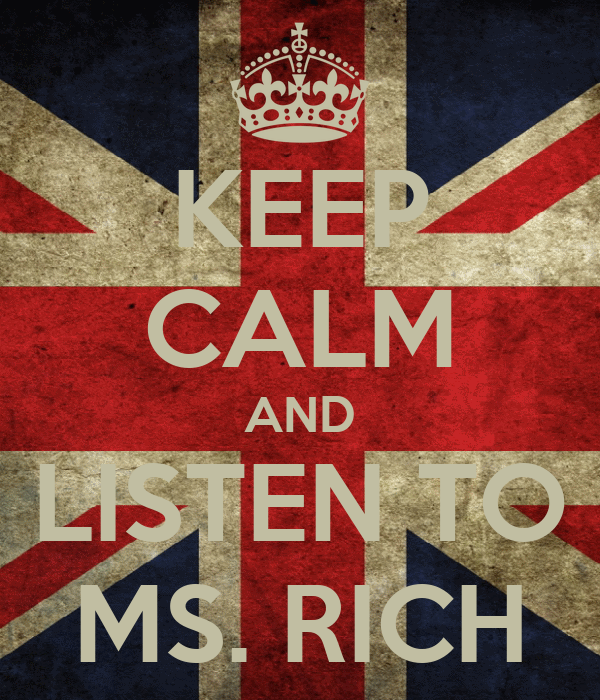 KEEP CALM AND LISTEN TO MS. RICH