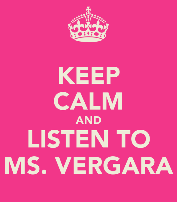 KEEP CALM AND LISTEN TO MS. VERGARA