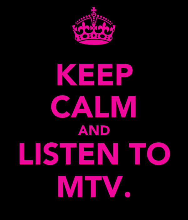 KEEP CALM AND LISTEN TO MTV.