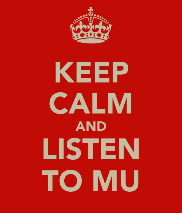 KEEP CALM AND LISTEN TO MU