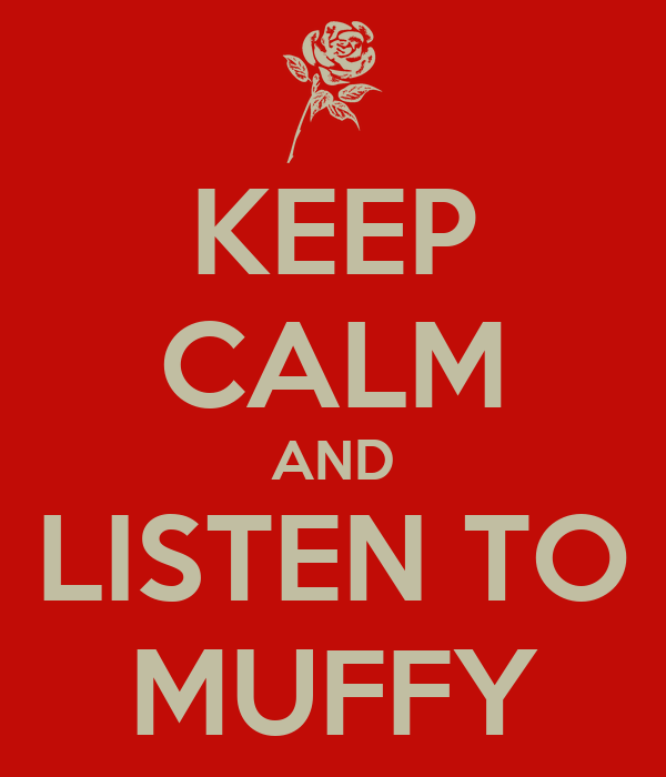 KEEP CALM AND LISTEN TO MUFFY