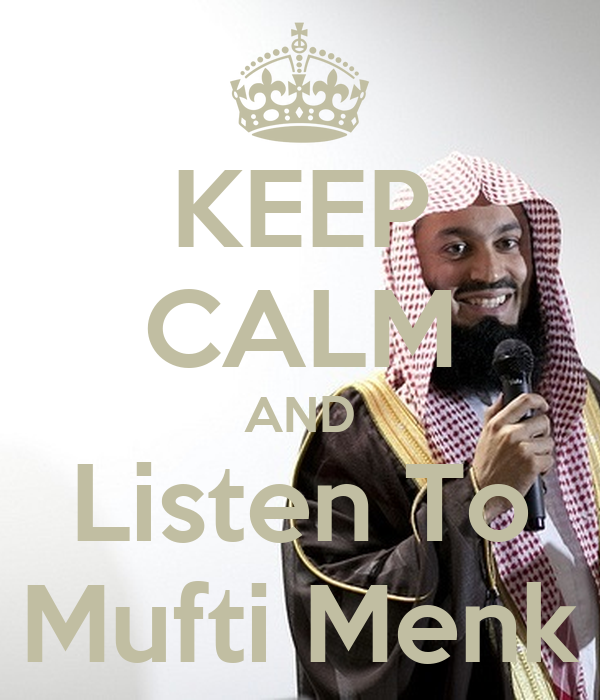 KEEP CALM AND Listen To Mufti Menk