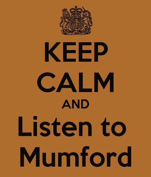 KEEP CALM AND Listen to  Mumford