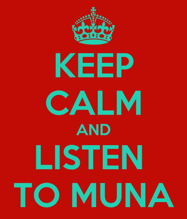 KEEP CALM AND LISTEN  TO MUNA