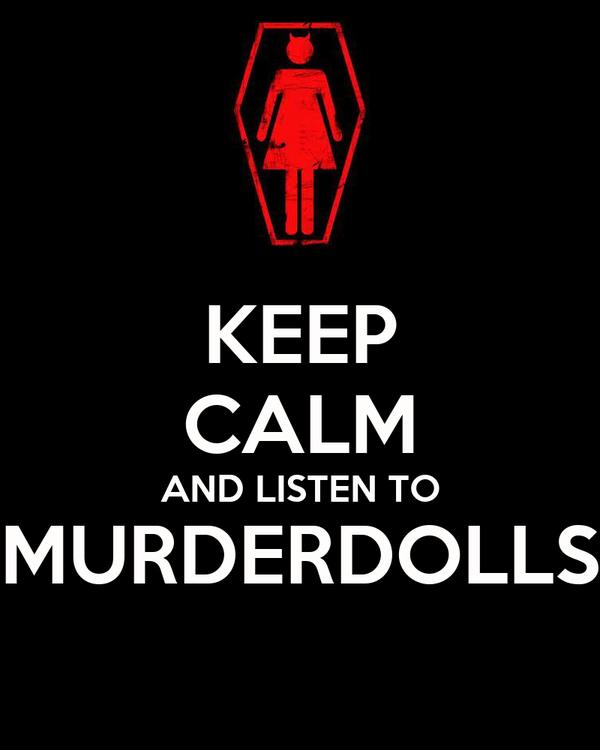 KEEP CALM AND LISTEN TO MURDERDOLLS