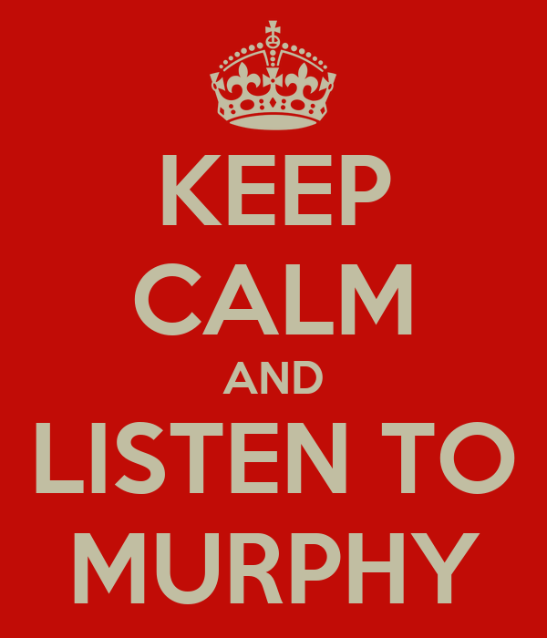 KEEP CALM AND LISTEN TO MURPHY