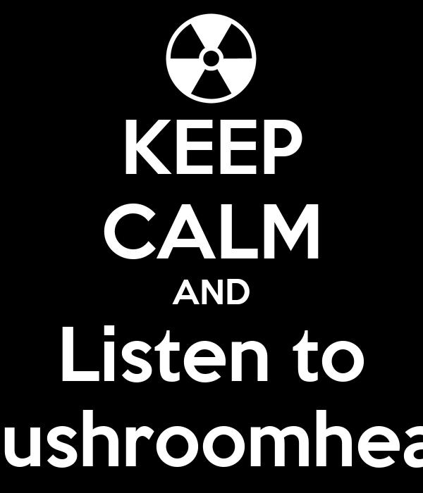 KEEP CALM AND Listen to Mushroomhead