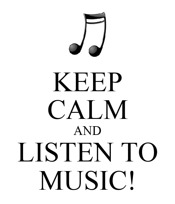 KEEP CALM AND LISTEN TO MUSIC!