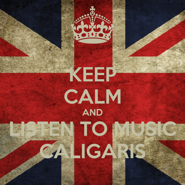 KEEP CALM AND LISTEN TO MUSIC CALIGARIS
