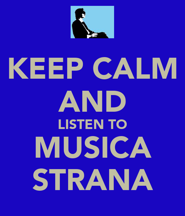 KEEP CALM AND LISTEN TO MUSICA STRANA