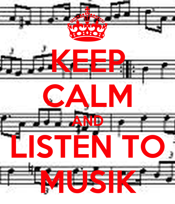 KEEP CALM AND LISTEN TO MUSIK