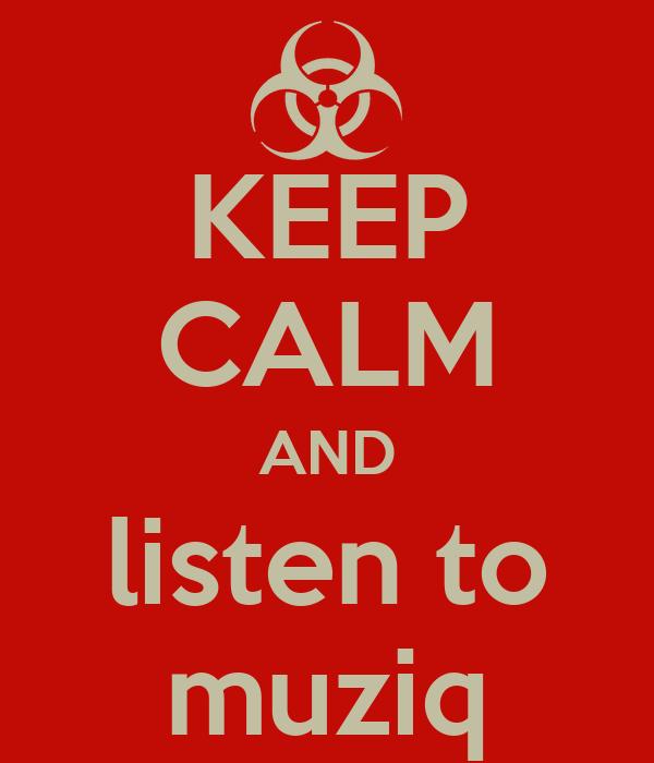 KEEP CALM AND listen to muziq
