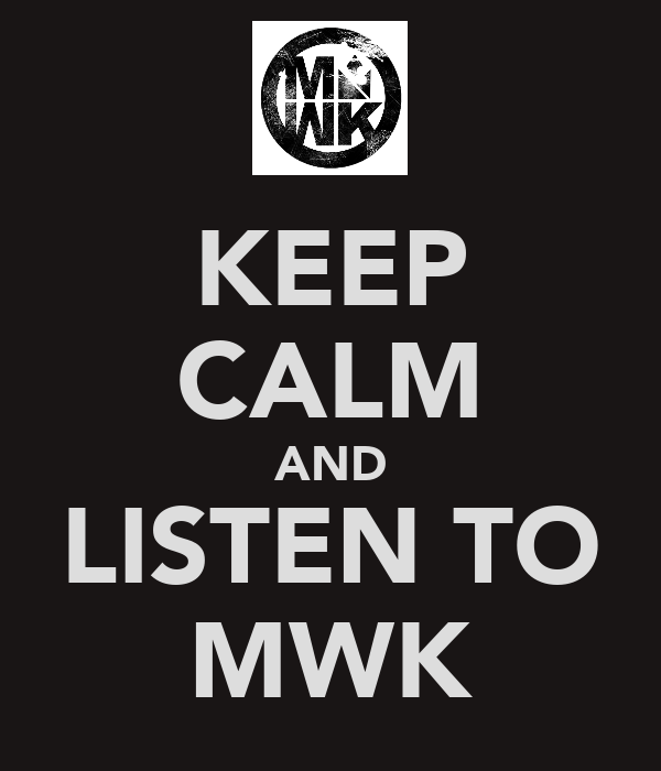 KEEP CALM AND LISTEN TO MWK