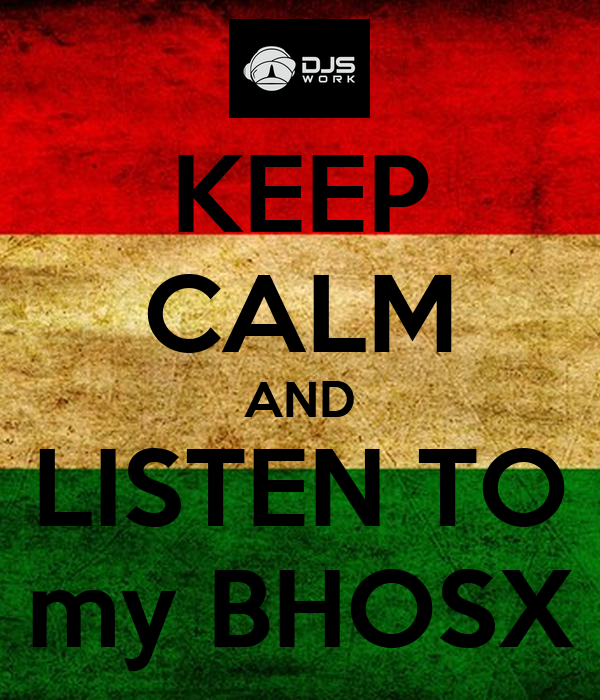KEEP CALM AND LISTEN TO my BHOSX