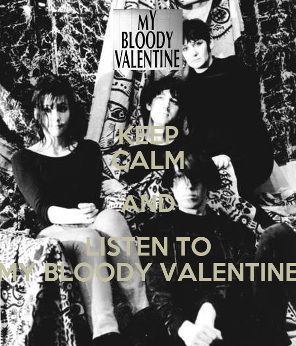 KEEP CALM AND LISTEN TO MY BLOODY VALENTINE