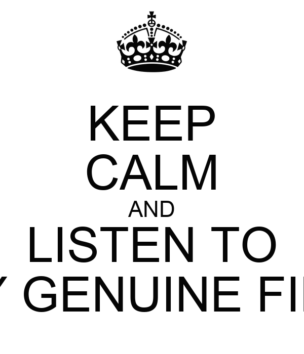 KEEP CALM AND LISTEN TO MY GENUINE FIND