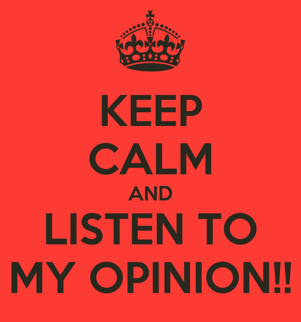 KEEP CALM AND LISTEN TO MY OPINION!! Poster | jiLEZ | Keep Calm-o ...
