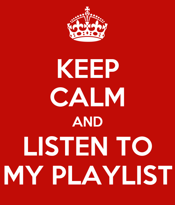 KEEP CALM AND LISTEN TO MY PLAYLIST
