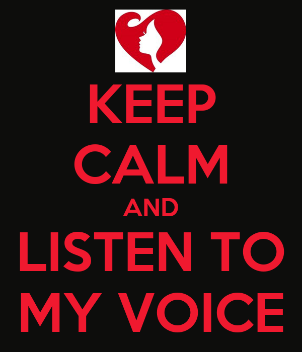 KEEP CALM AND LISTEN TO MY VOICE