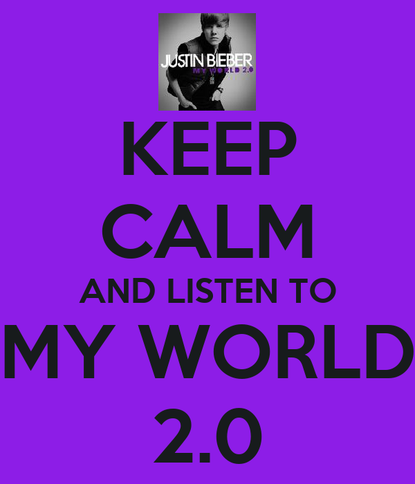 KEEP CALM AND LISTEN TO MY WORLD 2.0