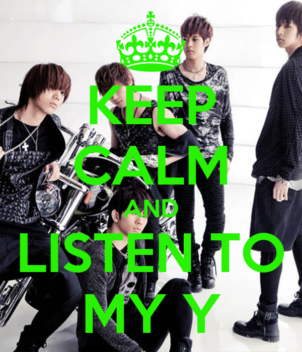 KEEP CALM AND LISTEN TO MY Y