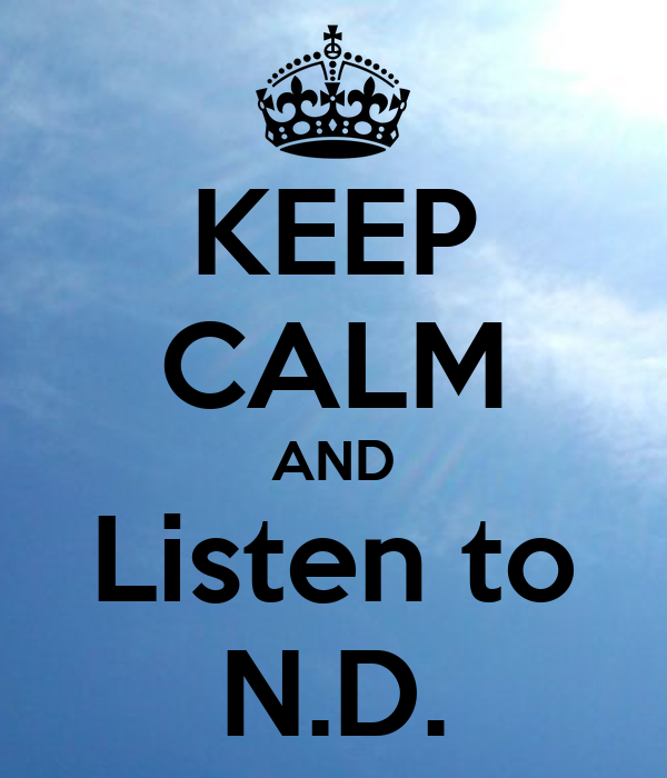 KEEP CALM AND Listen to N.D.