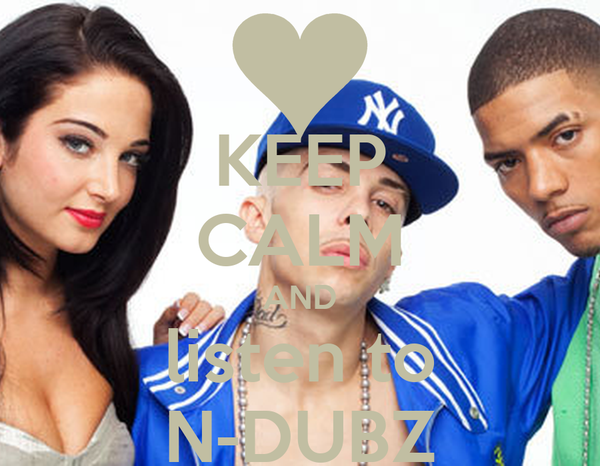 KEEP CALM AND listen to N-DUBZ