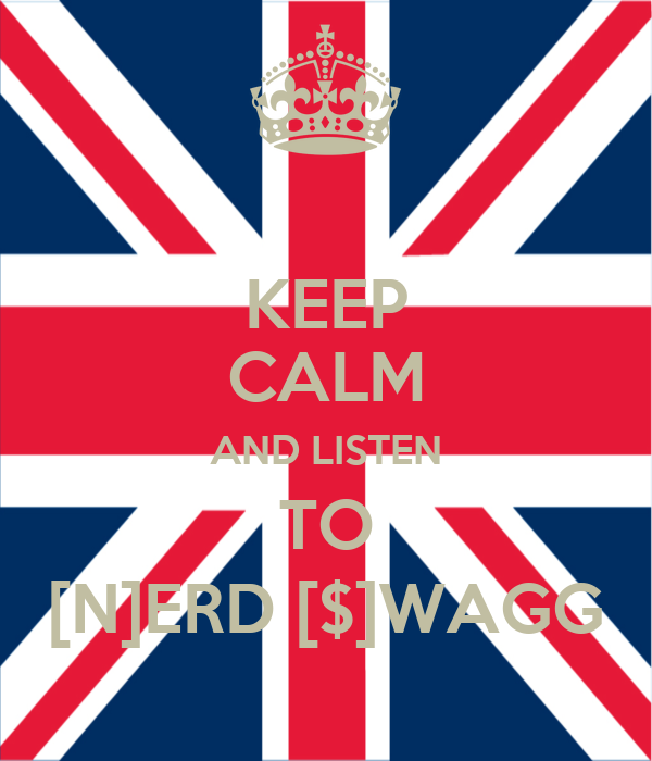 KEEP CALM AND LISTEN TO [N]ERD [$]WAGG