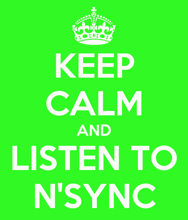 KEEP CALM AND LISTEN TO N'SYNC