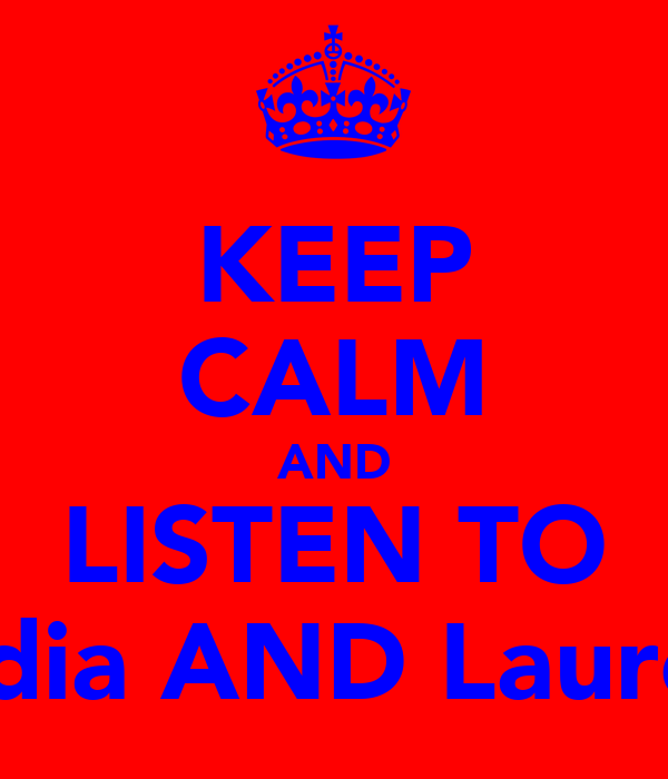 KEEP CALM AND LISTEN TO Nadia AND Laurelle